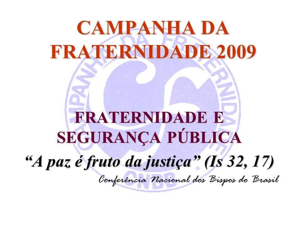 CAMPANHA DA FRATERNIDADE 2009 FRATERNIDADE E SEGURANÇA PÚBLICA A paz é fruto da justiça (Is 32, 17)A paz é fruto da justiça (Is 32, 17) Conferência Nacional dos Bispos do Brasil