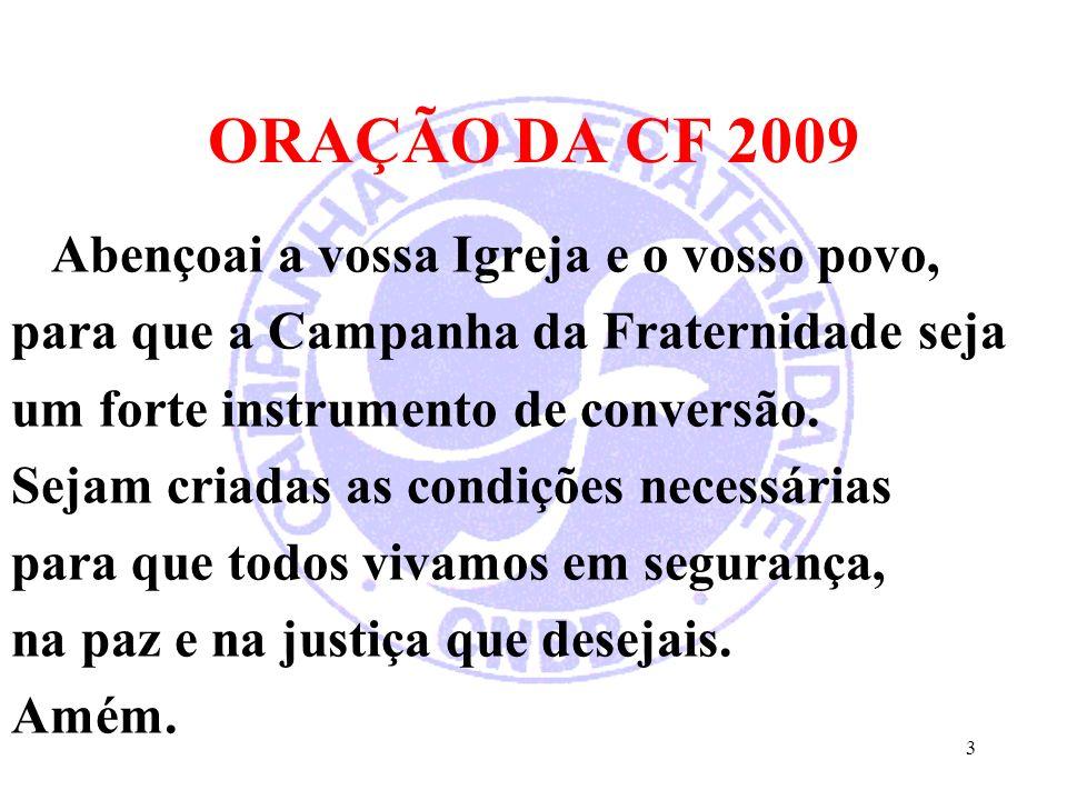 ORAÇÃO DA CF 2009 Abençoai a vossa Igreja e o vosso povo, para que a Campanha da Fraternidade seja um forte instrumento de conversão. Sejam criadas as