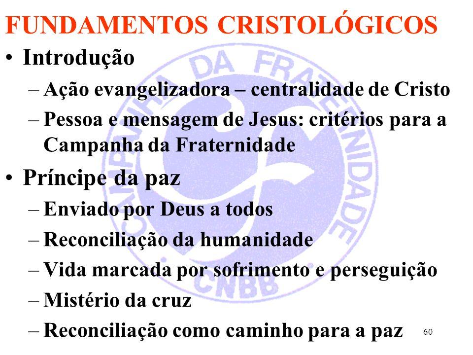 60 FUNDAMENTOS CRISTOLÓGICOS Introdução –Ação evangelizadora – centralidade de Cristo –Pessoa e mensagem de Jesus: critérios para a Campanha da Frater