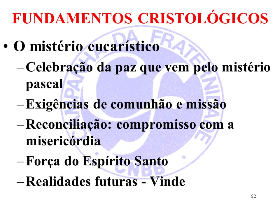 FUNDAMENTOS CRISTOLÓGICOS O mistério eucarístico –Celebração da paz que vem pelo mistério pascal –Exigências de comunhão e missão –Reconciliação: comp