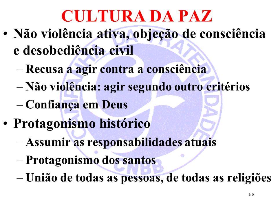 CULTURA DA PAZ Não violência ativa, objeção de consciência e desobediência civil –Recusa a agir contra a consciência –Não violência: agir segundo outr