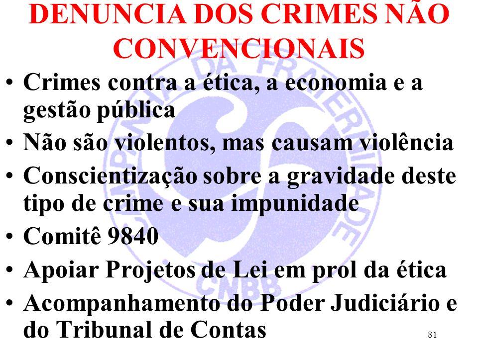 DENUNCIA DOS CRIMES NÃO CONVENCIONAIS Crimes contra a ética, a economia e a gestão pública Não são violentos, mas causam violência Conscientização sob