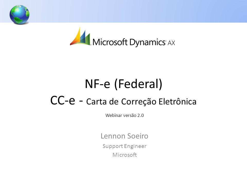 NF-e (Federal) CC-e - Carta de Correção Eletrônica Webinar versão 2.0 Lennon Soeiro Support Engineer Microsoft