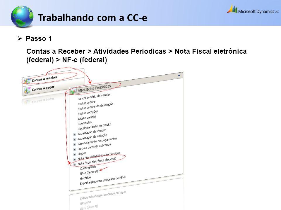 Passo 1 Contas a Receber > Atividades Periodicas > Nota Fiscal eletrônica (federal) > NF-e (federal) Trabalhando com a CC-e