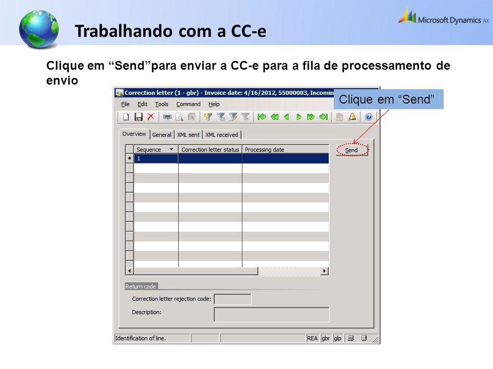 Clique em Sendpara enviar a CC-e para a fila de processamento de envio Clique em Send Trabalhando com a CC-e