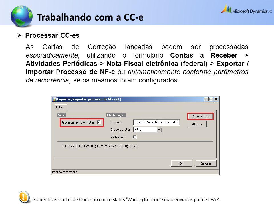 Processar CC-es As Cartas de Correção lançadas podem ser processadas esporadicamente, utilizando o formulário Contas a Receber > Atividades Periódicas