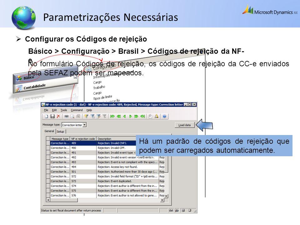 Configurar os Códigos de rejeição Básico > Configuração > Brasil > Códigos de rejeição da NF- e No formulário Códigos de rejeição, os códigos de rejei