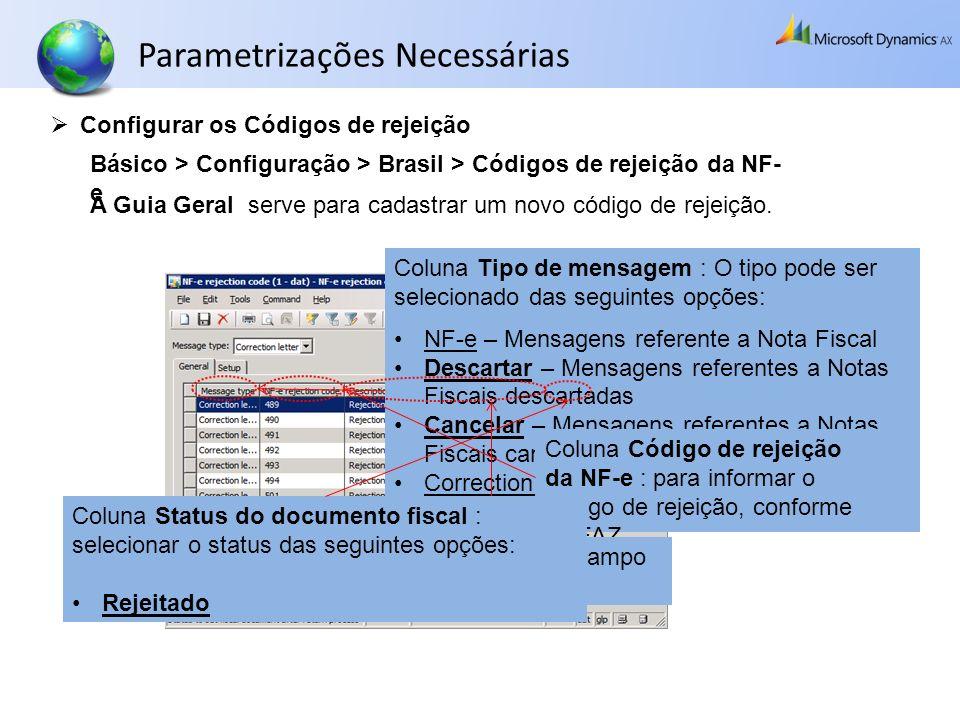 Coluna Tipo de mensagem : O tipo pode ser selecionado das seguintes opções: NF-e – Mensagens referente a Nota Fiscal Descartar – Mensagens referentes