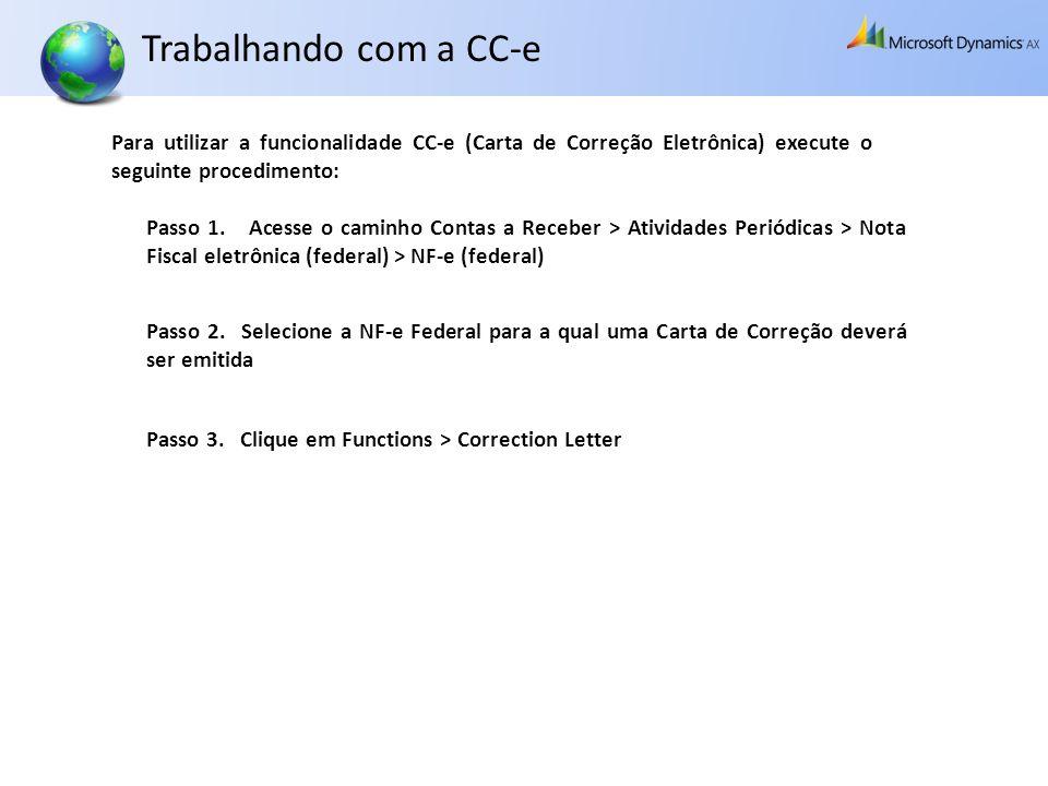 Trabalhando com a CC-e Para utilizar a funcionalidade CC-e (Carta de Correção Eletrônica) execute o seguinte procedimento: Passo 1. Acesse o caminho C