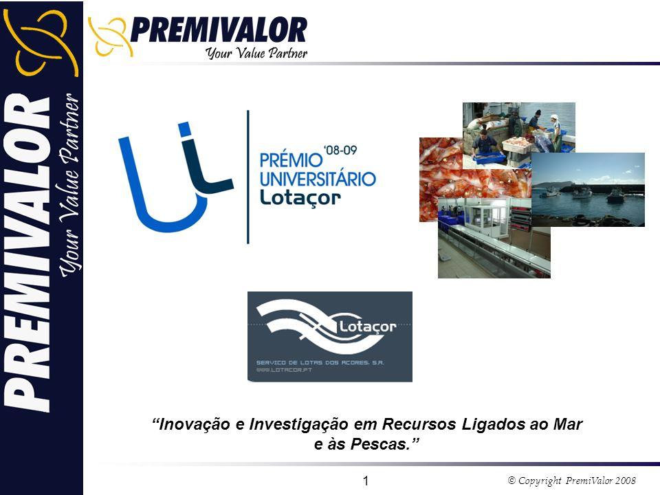 © Copyright PremiValor 2008 1 Inovação e Investigação em Recursos Ligados ao Mar e às Pescas.