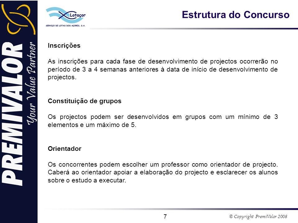 © Copyright PremiValor 2008 7 Estrutura do Concurso Inscrições As inscrições para cada fase de desenvolvimento de projectos ocorrerão no período de 3 a 4 semanas anteriores à data de início de desenvolvimento de projectos.