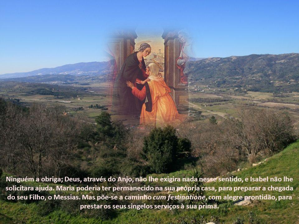Pouco depois da Anunciação, Nossa Senhora foi visitar sua prima Isabel, que vivia na região montanhosa da Judéia, a quatro ou cinco dias de caminho. N