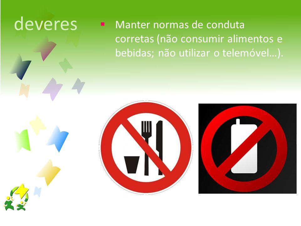 Manter normas de conduta corretas (não consumir alimentos e bebidas; não utilizar o telemóvel…). deveres