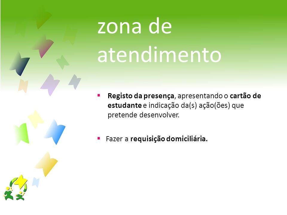 zona de atendimento Registo da presença, apresentando o cartão de estudante e indicação da(s) ação(ões) que pretende desenvolver. Fazer a requisição d