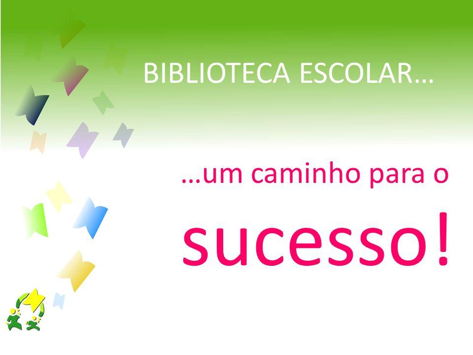BIBLIOTECA ESCOLAR… …um caminho para o sucesso!