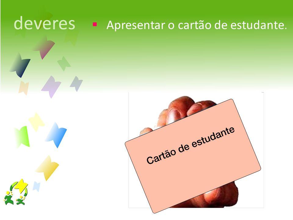 Apresentar o cartão de estudante. deveres
