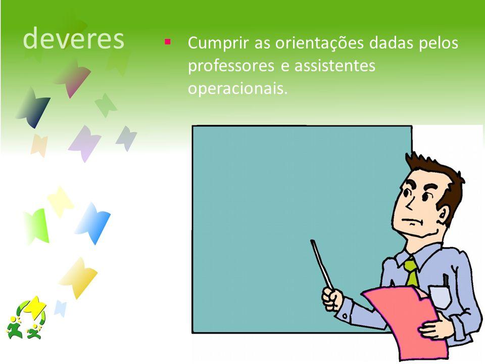 Cumprir as orientações dadas pelos professores e assistentes operacionais. deveres