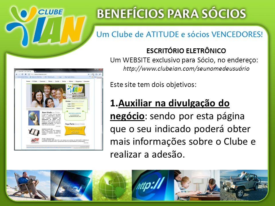 ESCRITÓRIO ELETRÔNICO Um WEBSITE exclusivo para Sócio, no endereço: http://www.clubeian.com/seunomedeusuário Este site tem dois objetivos: 1.Auxiliar