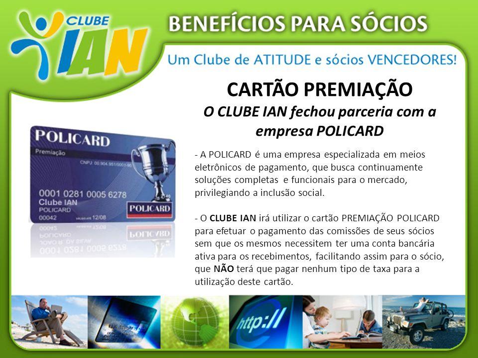 CARTÃO PREMIAÇÃO O CLUBE IAN fechou parceria com a empresa POLICARD - A POLICARD é uma empresa especializada em meios eletrônicos de pagamento, que bu