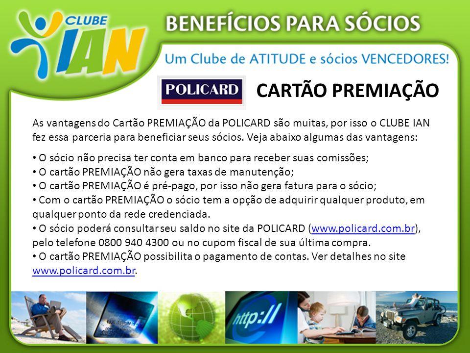 CARTÃO PREMIAÇÃO As vantagens do Cartão PREMIAÇÃO da POLICARD são muitas, por isso o CLUBE IAN fez essa parceria para beneficiar seus sócios. Veja aba