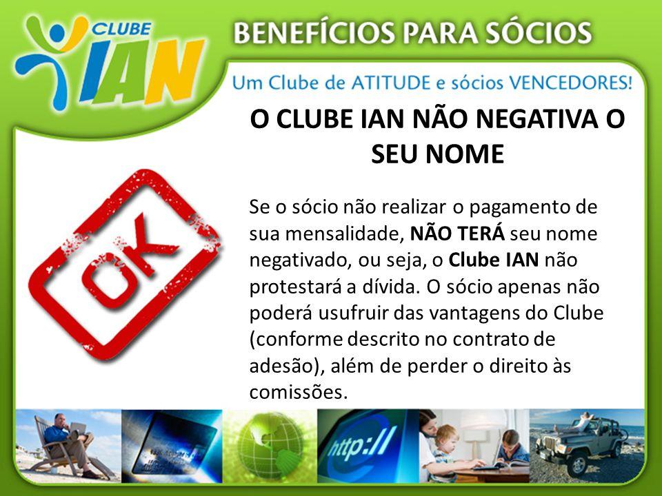 O CLUBE IAN NÃO NEGATIVA O SEU NOME Se o sócio não realizar o pagamento de sua mensalidade, NÃO TERÁ seu nome negativado, ou seja, o Clube IAN não pro