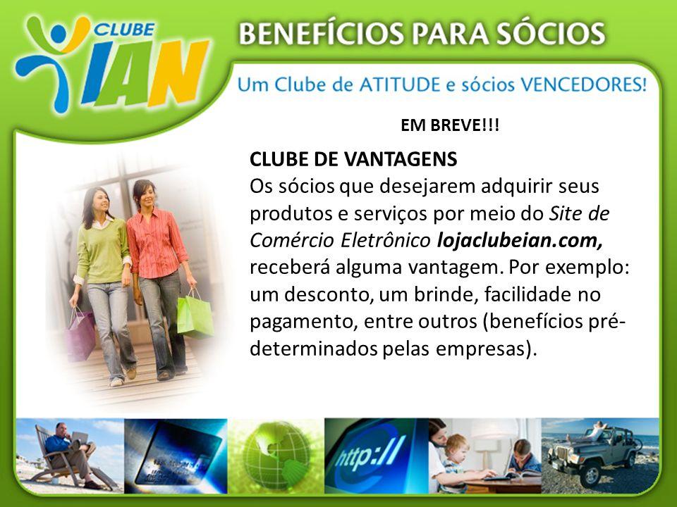 EM BREVE!!! CLUBE DE VANTAGENS Os sócios que desejarem adquirir seus produtos e serviços por meio do Site de Comércio Eletrônico lojaclubeian.com, rec