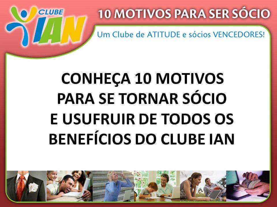 CONHEÇA 10 MOTIVOS PARA SE TORNAR SÓCIO E USUFRUIR DE TODOS OS BENEFÍCIOS DO CLUBE IAN