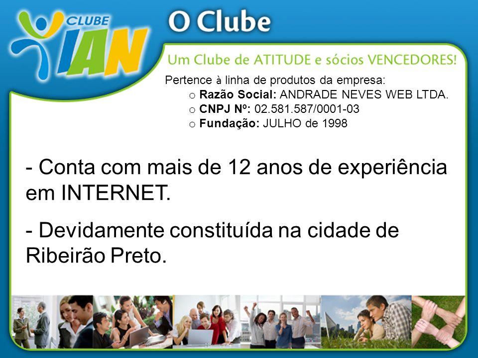 - Conta com mais de 12 anos de experiência em INTERNET. - Devidamente constituída na cidade de Ribeirão Preto. Pertence à linha de produtos da empresa