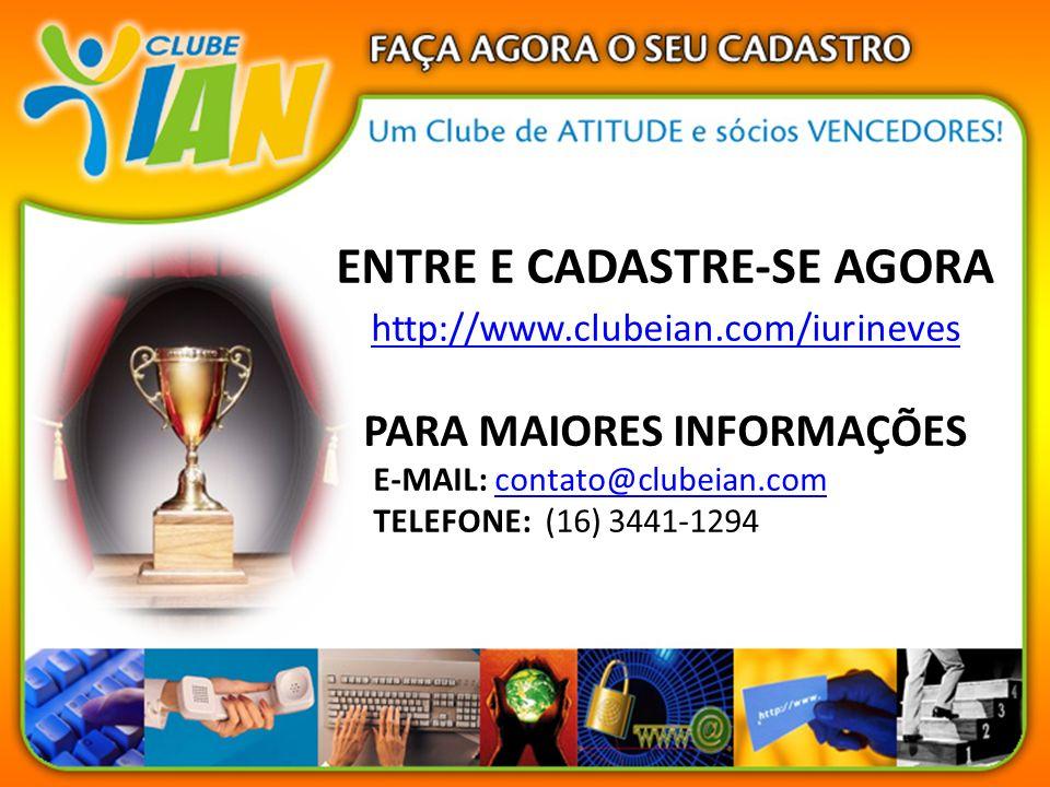 ENTRE E CADASTRE-SE AGORA http://www.clubeian.com/iurineves PARA MAIORES INFORMAÇÕES E-MAIL: contato@clubeian.comcontato@clubeian.com TELEFONE: (16) 3