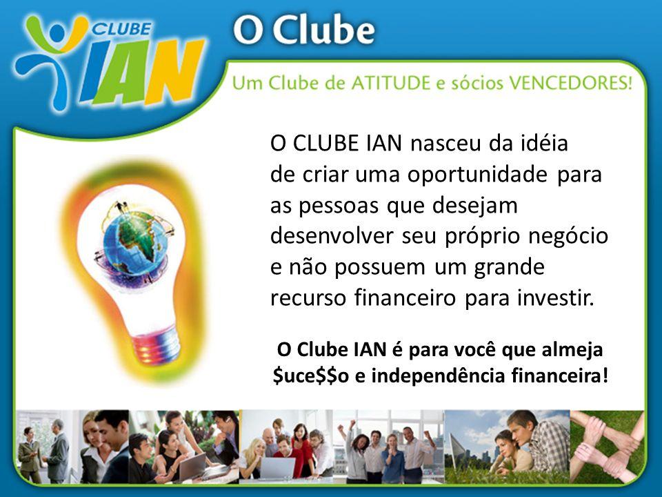 O Clube IAN é para você que almeja $uce$$o e independência financeira! O CLUBE IAN nasceu da idéia de criar uma oportunidade para as pessoas que desej