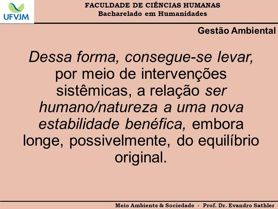 FACULDADE DE CIÊNCIAS HUMANAS Bacharelado em Humanidades Meio Ambiente & Sociedade - Prof. Dr. Evandro Sathler Gestão Ambiental Dessa forma, consegue-