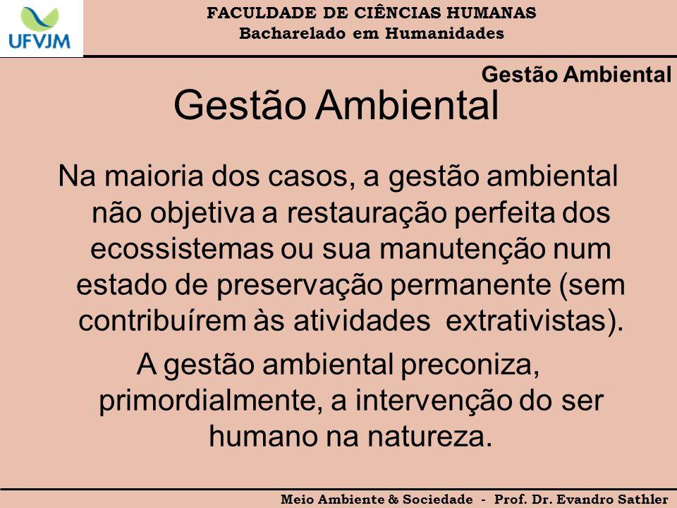 FACULDADE DE CIÊNCIAS HUMANAS Bacharelado em Humanidades Meio Ambiente & Sociedade - Prof. Dr. Evandro Sathler Gestão Ambiental Na maioria dos casos,