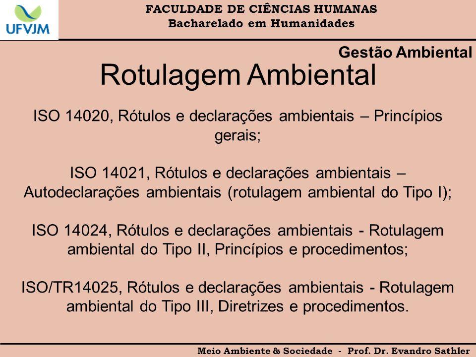 FACULDADE DE CIÊNCIAS HUMANAS Bacharelado em Humanidades Meio Ambiente & Sociedade - Prof. Dr. Evandro Sathler Gestão Ambiental Rotulagem Ambiental IS