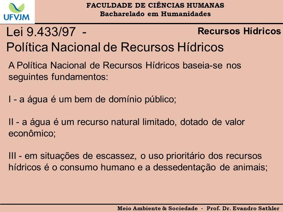 FACULDADE DE CIÊNCIAS HUMANAS Bacharelado em Humanidades Meio Ambiente & Sociedade - Prof. Dr. Evandro Sathler Lei 9.433/97 - Política Nacional de Rec
