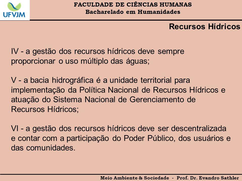 FACULDADE DE CIÊNCIAS HUMANAS Bacharelado em Humanidades Meio Ambiente & Sociedade - Prof. Dr. Evandro Sathler IV - a gestão dos recursos hídricos dev