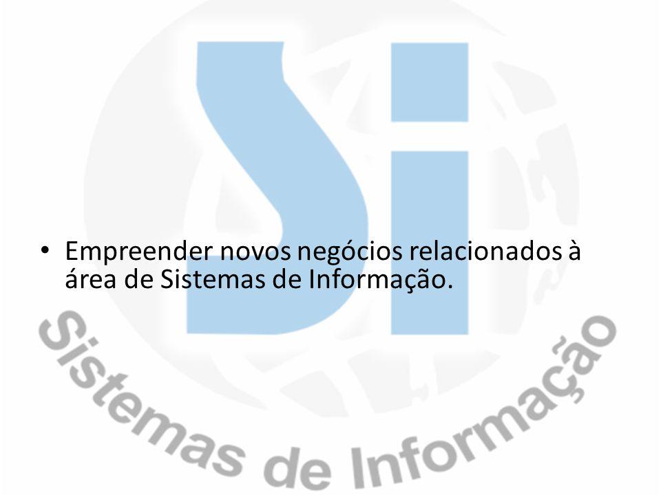 Empreender novos negócios relacionados à área de Sistemas de Informação.