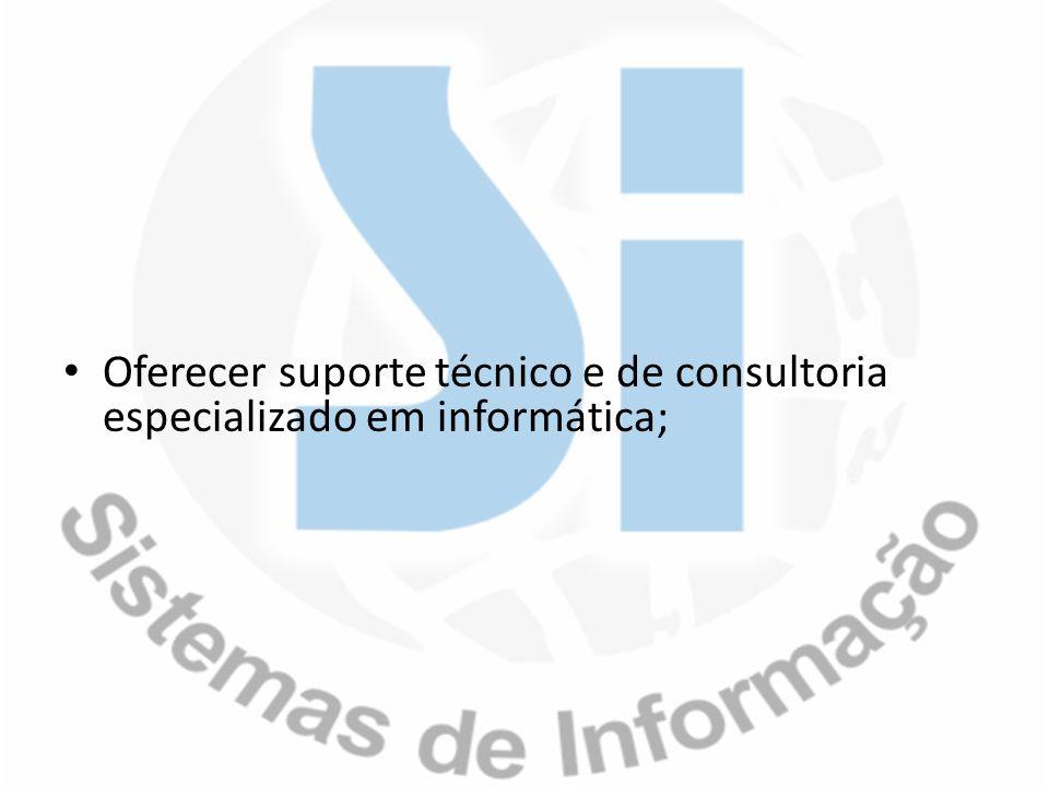 Oferecer suporte técnico e de consultoria especializado em informática;