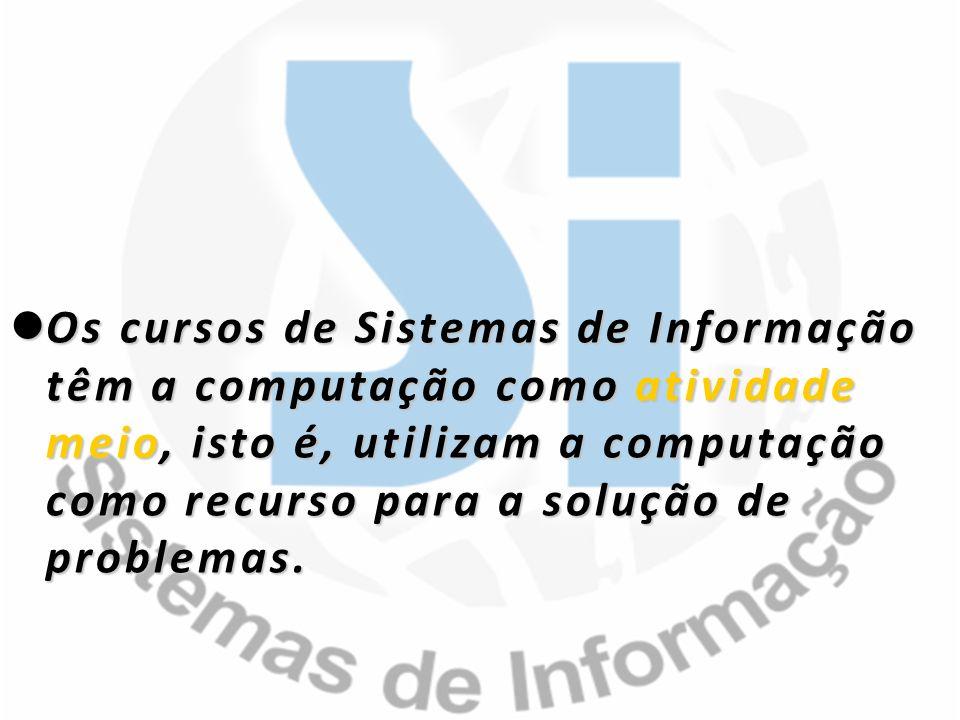 Os Os cursos de Sistemas de Informação têm a computação como atividade meio, meio, isto é, utilizam a computação como recurso para a solução de proble