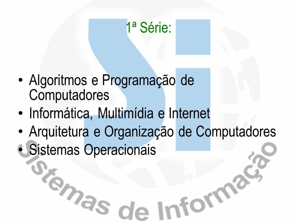 1ª Série: Algoritmos e Programação de Computadores Informática, Multimídia e Internet Arquitetura e Organização de Computadores Sistemas Operacionais