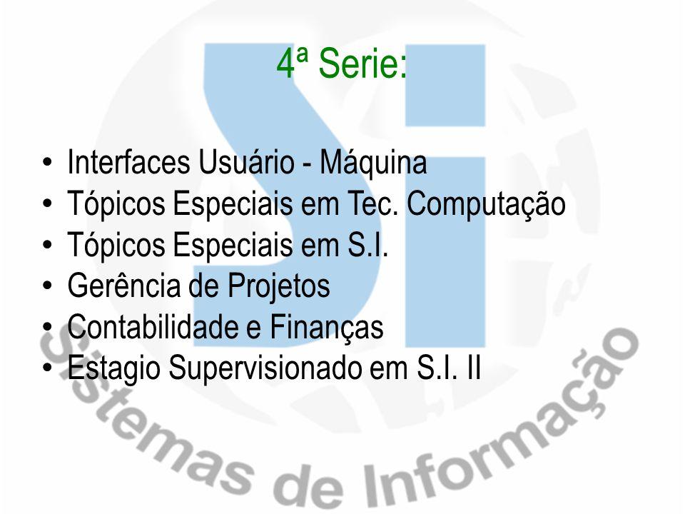 4ª Serie: Interfaces Usuário - Máquina Tópicos Especiais em Tec. Computação Tópicos Especiais em S.I. Gerência de Projetos Contabilidade e Finanças Es