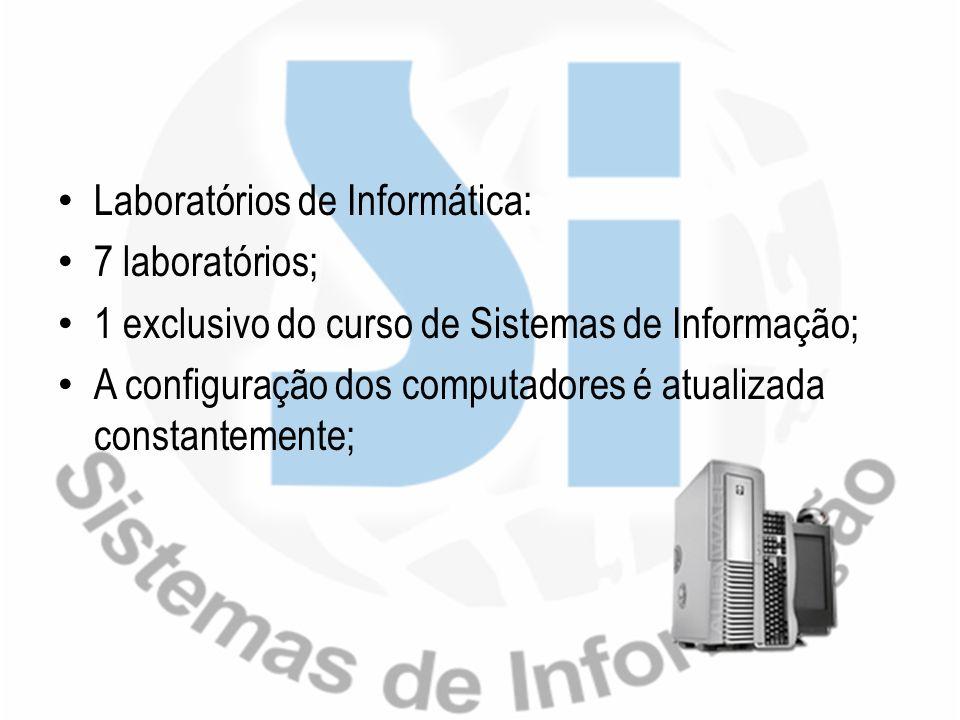 Laboratórios de Informática: 7 laboratórios; 1 exclusivo do curso de Sistemas de Informação; A configuração dos computadores é atualizada constantemen