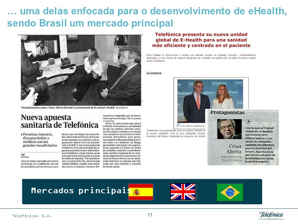 Telefónica, S.A. 11 … uma delas enfocada para o desenvolvimento de eHealth, sendo Brasil um mercado principal Mercados principais