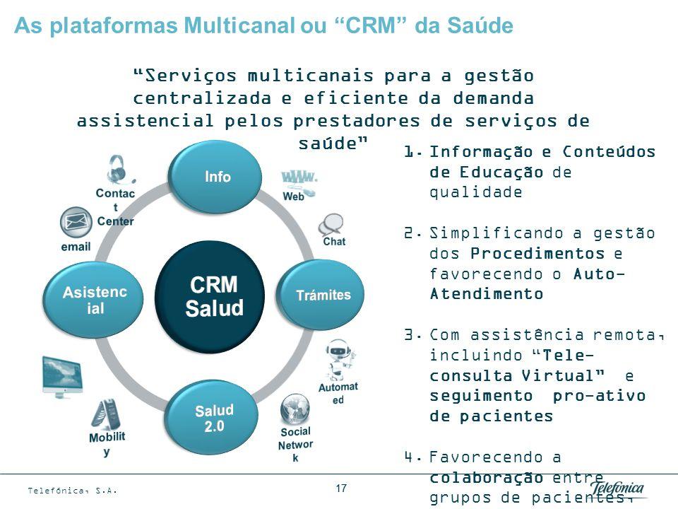 Telefónica, S.A. 17 As plataformas Multicanal ou CRM da Saúde Serviços multicanais para a gestão centralizada e eficiente da demanda assistencial pelo