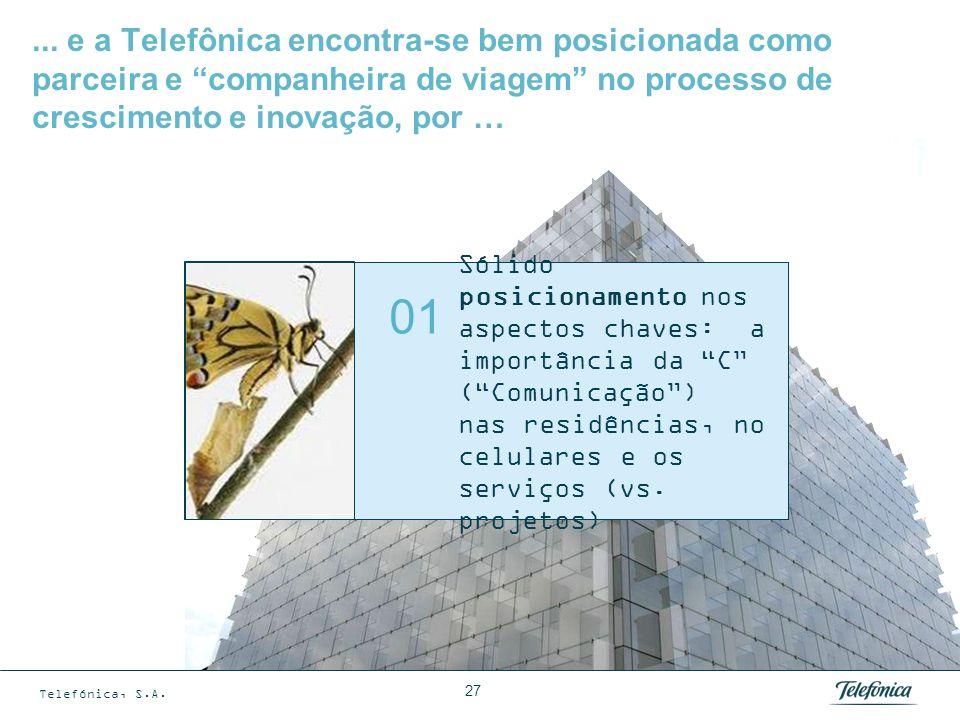 Telefónica, S.A.... e a Telefônica encontra-se bem posicionada como parceira e companheira de viagem no processo de crescimento e inovação, por … 27 S