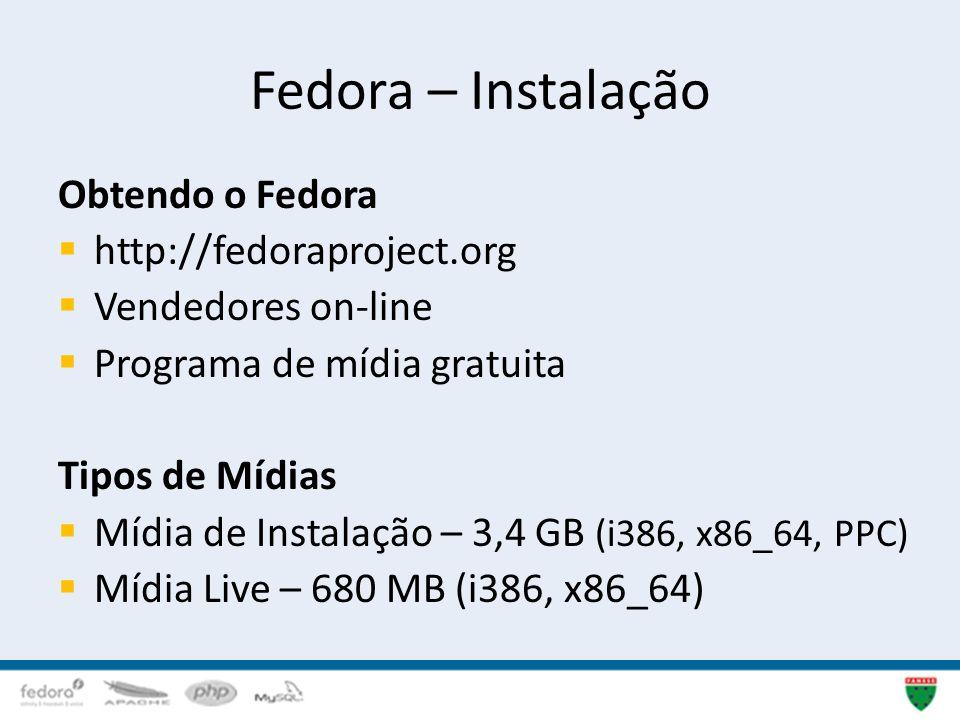 Fedora – Instalação Obtendo o Fedora http://fedoraproject.org Vendedores on-line Programa de mídia gratuita Tipos de Mídias Mídia de Instalação – 3,4