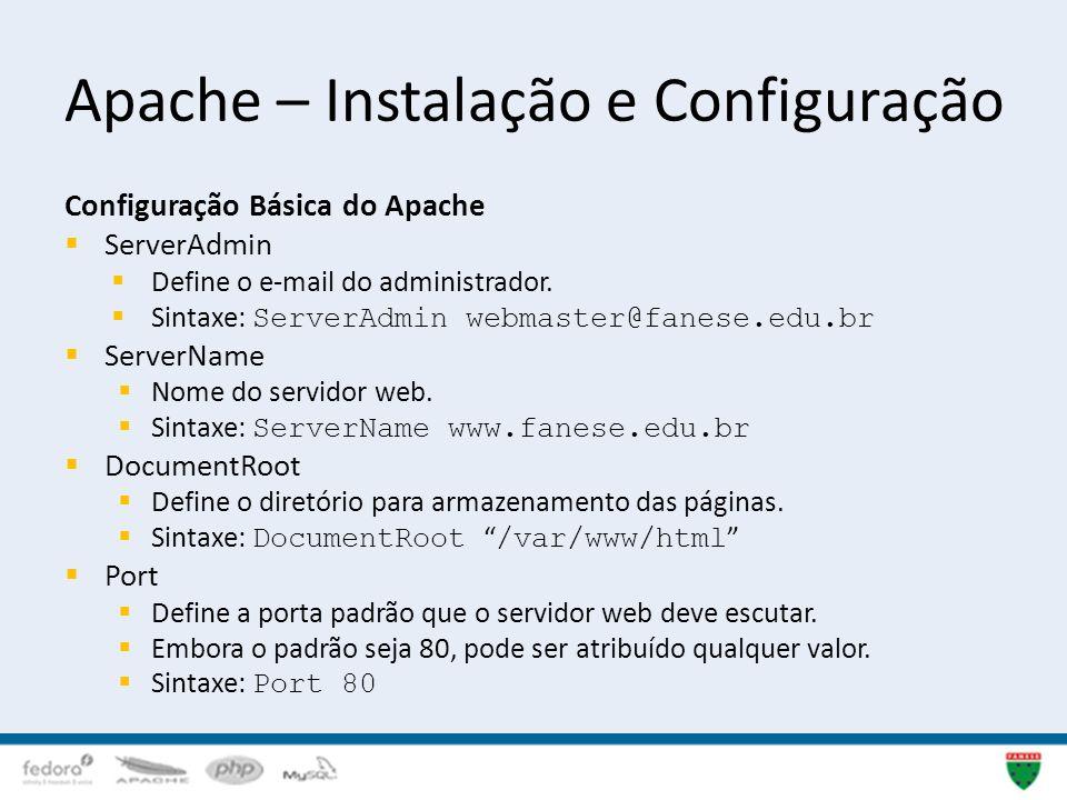 Apache – Instalação e Configuração Configuração Básica do Apache ServerAdmin Define o e-mail do administrador. Sintaxe: ServerAdmin webmaster@fanese.e