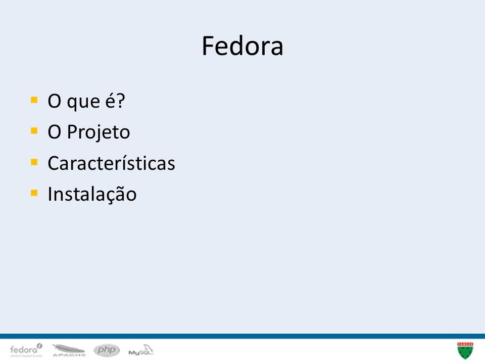 Fedora O que é? O Projeto Características Instalação 3