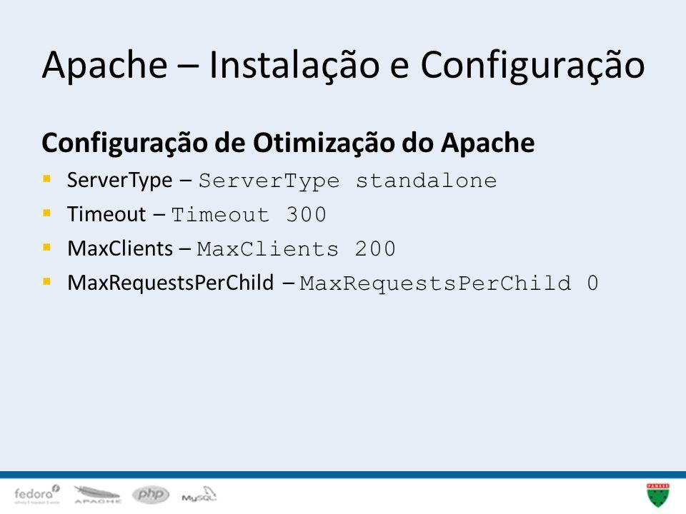 Apache – Instalação e Configuração Configuração de Otimização do Apache ServerType – ServerType standalone Timeout – Timeout 300 MaxClients – MaxClien