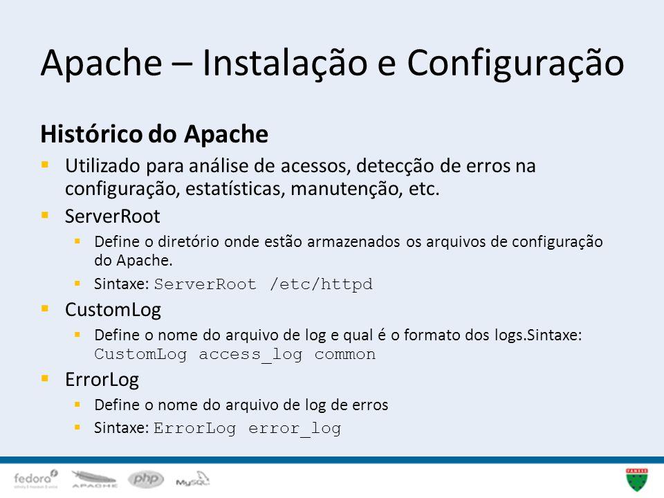 Apache – Instalação e Configuração Histórico do Apache Utilizado para análise de acessos, detecção de erros na configuração, estatísticas, manutenção,