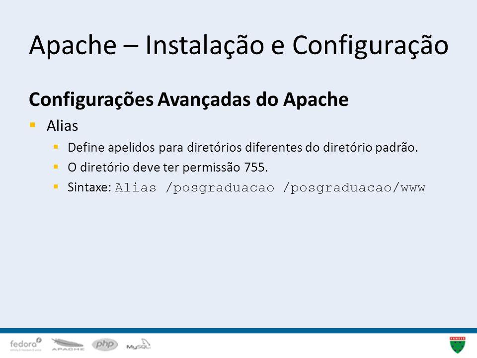 Apache – Instalação e Configuração Configurações Avançadas do Apache Alias Define apelidos para diretórios diferentes do diretório padrão. O diretório